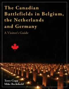 The Canadian Battlefields in Belgium, the Netherlands and Germany, 1944-1945