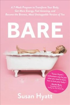 Bare : A 7-Week Program To Transform Your Body, Get More Energy, Feel Amazing, And Become The Bravest, Most Unstoppable Version Of You