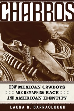 Charros: How Mexican Cowboys Are Remapping Race and American Identity