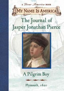 The Journal of Jasper Jonathan Pierce, A Pilgrim Boy, Plimoth Plantation, 1620