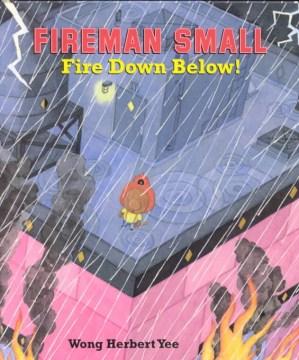 Fireman Small-- Fire Down Below!