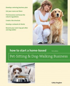 How to Start A Home-based Pet-sitting and Dog-walking Business