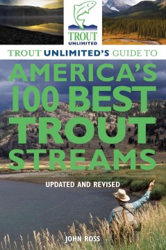 Trout Unlimited's Guide to America's 100 Best Trout Streams