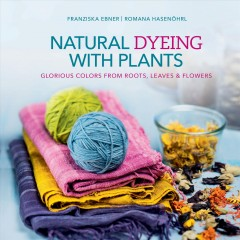 Natural Dyeing With Plants