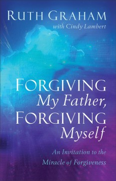 Forgiving My Father, Forgiving Myself