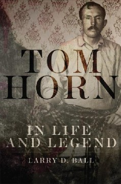 Tom Horn in Life and Legend