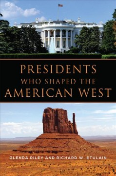 Presidents Who Shaped the American West