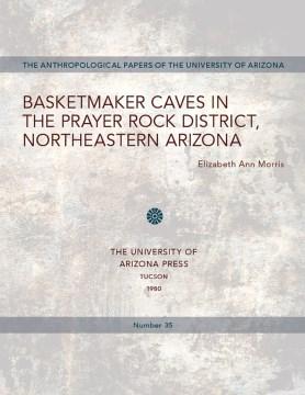 Basketmaker Caves in the Prayer Rock District, Northeastern Arizona