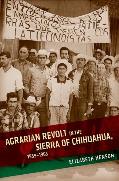 Agrarian Revolt in the Sierra of Chihuahua, 1959-1965