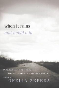 When It Rains : Tohono O'Odham and Pima Poetry