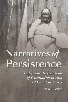 Narratives of Persistence: Indigenous Negotiations of Colonialism in Alta and Baja California