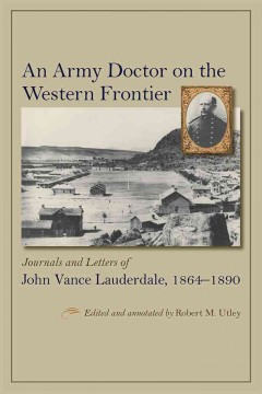 Army Doctor on the Western Frontier, An: Journals and Letters of John Vance Lauderdale, 1864-1890