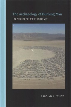 Archaeology of Burning Man: The Rise and Fall of Black Rock City