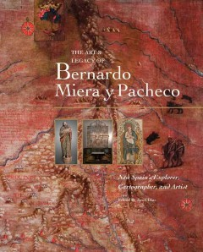 Art & Legacy of Bernardo Miera y Pacheco, The: New Spain's Explorer, Cartographer, and Artist