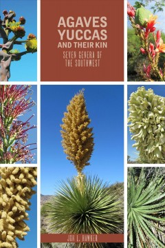 Agaves, Yuccas and Their Kin: Seven Genera of the Southwest