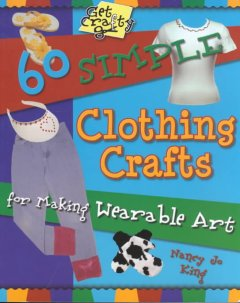 60 Simple Clothing Crafts for Making Wearable Art