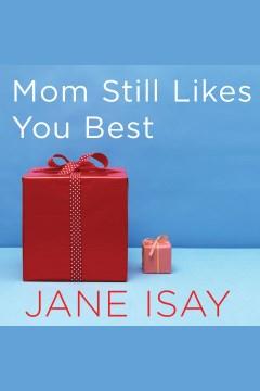 Mom Still Likes You Best