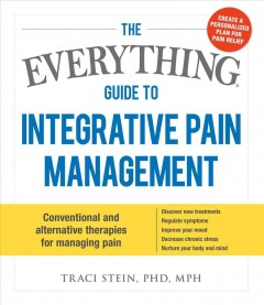 The Everything Guide to Integrative Pain Management