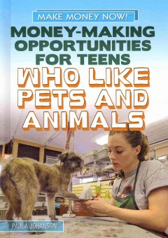 Money-making Opportunities for Teens Who Like Pets and Animals