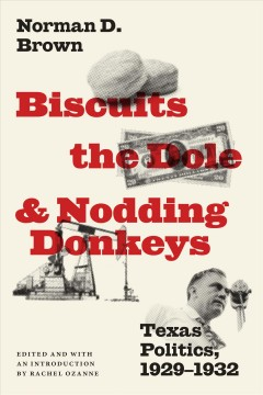 Biscuits, the Dole, & Nodding Donkeys: Texas Politics, 1929-1932