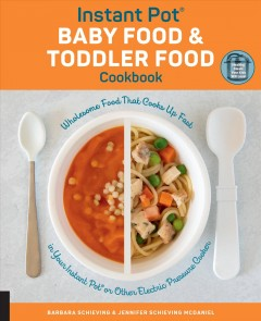 The Instant Pot Baby Food & Toddler Food Cookbook