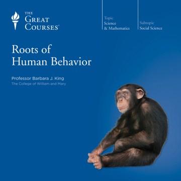 Roots of Human Behavior