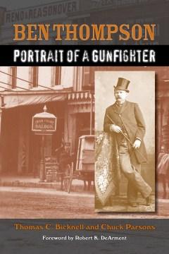 Ben Thompson: Portrait of a Gunfighter
