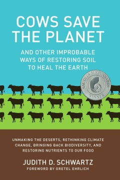 Cows Save the Planet and Other Improbable Ways of Restoring Soil to Heal the Earth