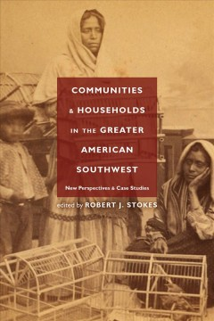 Communities and Households in the Greater American Southwest: New Perspectives and Case Studies