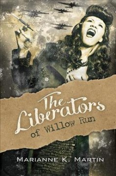 Liberators of Willow Run / Marianne K. Martin
