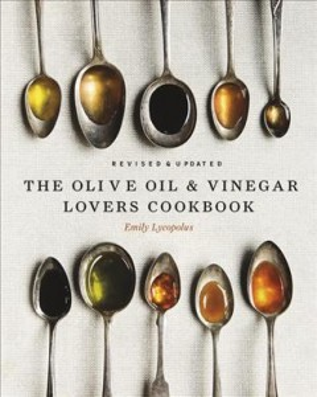 The Olive Oil & Vinegar Lover's Cookbook