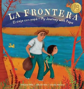 La Frontera / The Border: El viaje con papá/ My Journey With Papa