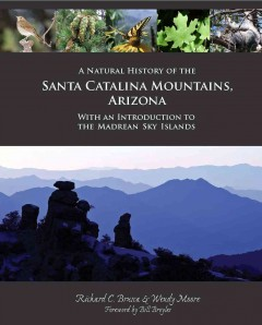 A Natural History of the Santa Catalina Mountains, Arizona, With An Introduction to the Madrean Sky Islands