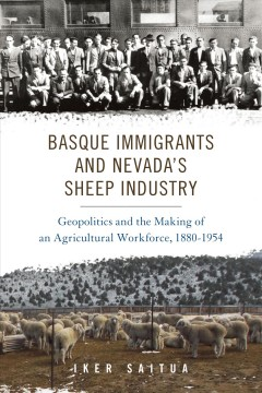 Basque Immigrants and Nevada's Sheep Industry: Geopolitics and the Making of an Agricultural Workforce, 1880-1954