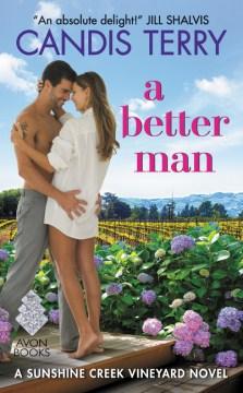 A Better Man : A Sunshine Creek Vineyard Novel