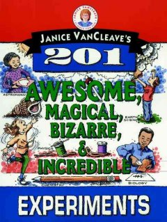 Janice VanCleave's 201 Awesome, Magical, Bizarre & Incredible Experiments