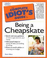 The Complete Idiot's Guide to Being A Cheapskate