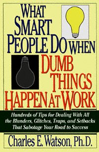 What Smart People Do When Dumb Things Happen at Work