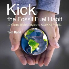 Kick the Fossil Fuel Habit: 10 Clean Technologies to Save Our World