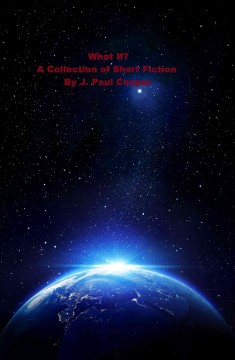 What If? A Collection of Short Fiction by J. Paul Cooper