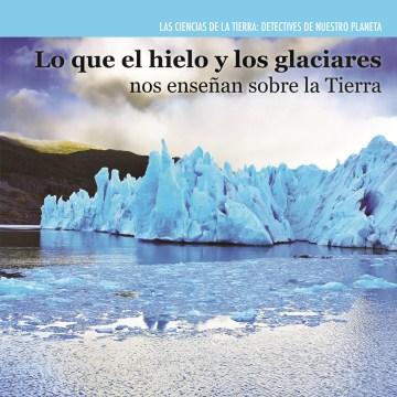 Lo que el hielo y los glaciares nos enseña sobre la Tierra. In Spanish