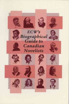 ECW's Biographical Guide to Canadian Novelists