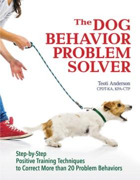 The Dog Behavior Problem Solver / Teoti Anderson, CPDT-KA, KPA-CTP
