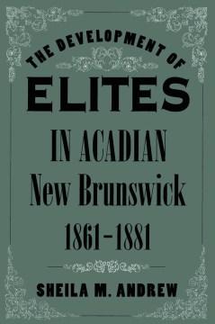 The Development of Elites in Acadian New Brunswick, 1861-1881