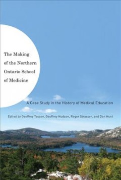 The Making of the Northern Ontario School of Medicine