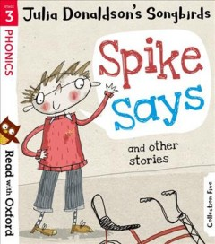 Read With Oxford: Stage 3 Julia Donaldson's Songbirds: Spike Says And Other Stories