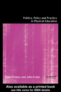Politics, Policy, and Practice in Physical Education
