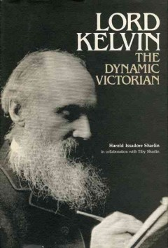 Lord Kelvin, the Dynamic Victorian