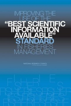 """Improving the Use of the """"best Scientific Information Available"""" Standard in Fisheries Management"""