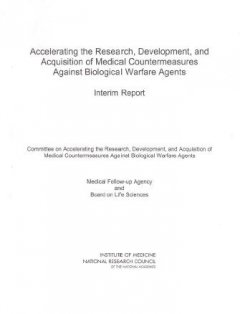 Accelerating the Research, Development, and Acquisition of Medical Countermeasures Against Biological Warfare Agents